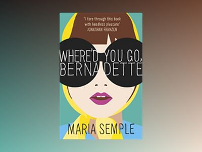 Where'd You Go, Bernadette FTI av Maria Semple