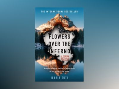 Flowers Over the Inferno av Ilaria Tuti