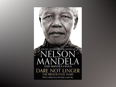 Dare Not Linger: The Presidential Years av Nelson Mandela