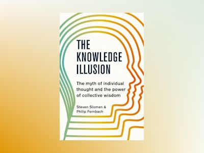 The Knowledge Illusion av Steven Sloman