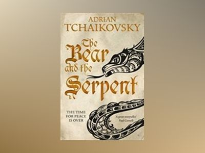 The Bear and the Serpent av Adrian Tchaikovsky