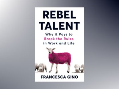 Rebel Talent av Francesca Gino