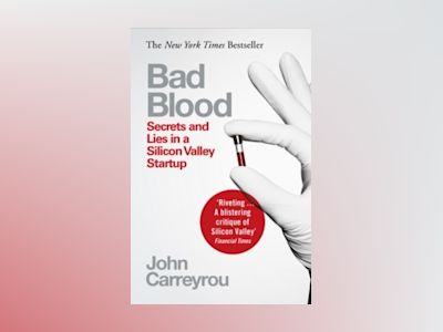 Bad Blood: Secrets and Lies in a Silicon Valley Startup av John Carreyrou