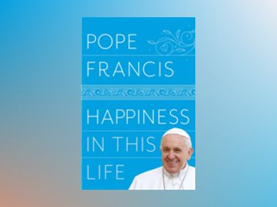 Happiness in This Life av Pope Francis