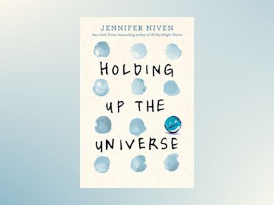 Holding Up the Universe av Jennifer Niven