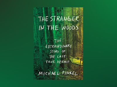 Stranger in the woods - the extraordinary story of the last true hermit av Michael Finkel