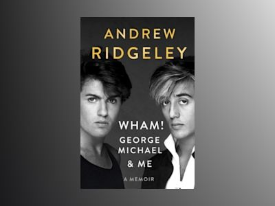 WHAM!, George Michael, and Me av Andrew Ridgeley