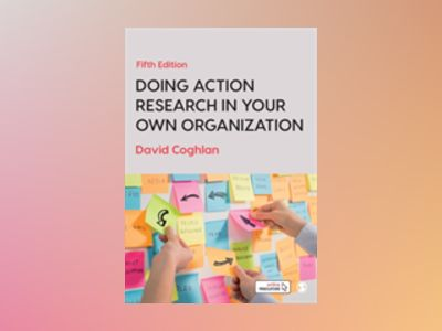 Doing Action Research in Your Own Organization av David Coghlan