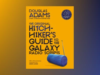 The Hitchhiker's Guide to the Galaxy: The Original Radio Scripts av Douglas Adams
