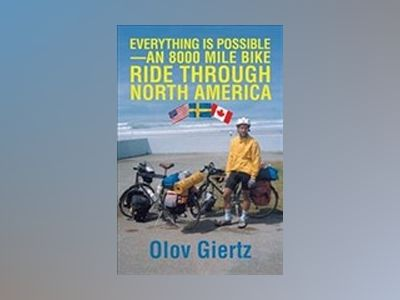 Everything Is Possible - An 8000 Mile Bike Ride Through North America av Olov Giertz