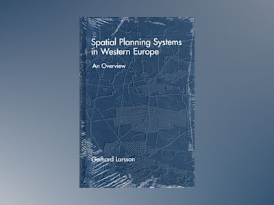 Spatial planning systems in western europe - an overview av Gerhard Larsson