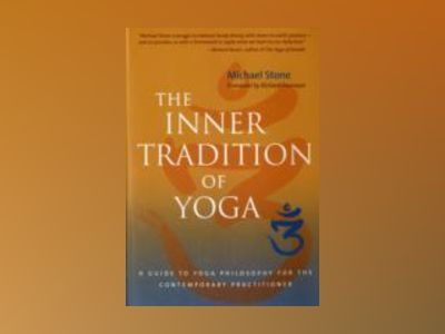 Inner tradition of yoga - a guide to yoga philosophy for the contemporary p av Michael Stone