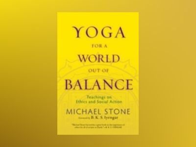Yoga for a world out of balance - teachings on ethics and social action av Michael Stone