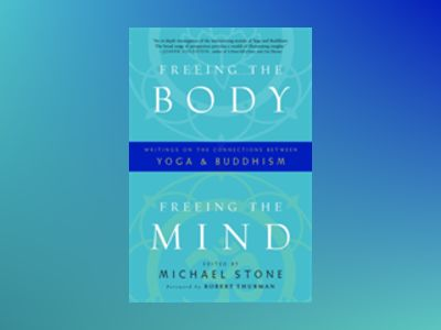 Freeing the body, freeing the mind - writings on the connections between yo av Michael Stone