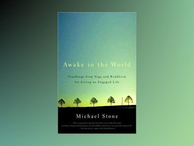 Awake in the world - teachings from yoga and buddhism for living an engaged av Michael Stone