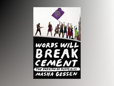 Words Will Break Cement: The Passion of Pussy Riot av Masha Gessen