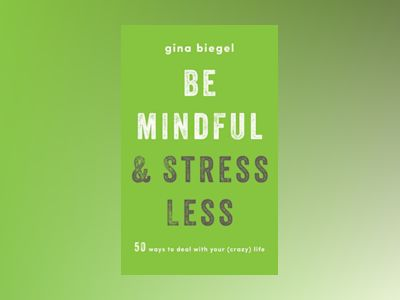 Be Mindful and Stress Less av Gina Biegel