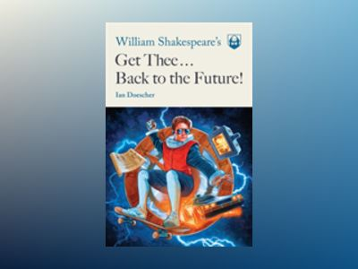 William Shakespeare's Get Thee Back to the Future! av Ian Doescher