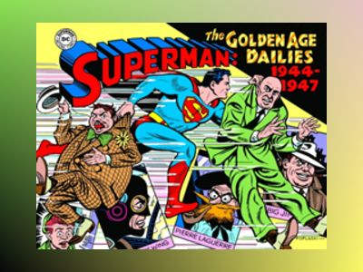 Superman: The Golden Age Newspaper Dailies: 1944-1947 av Alvin Schwartz