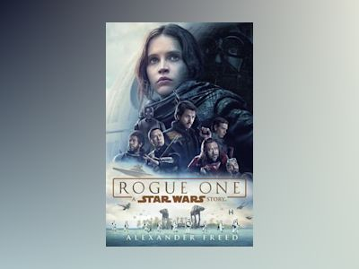 Rogue One: A Star Wars Story av Alexander Freed