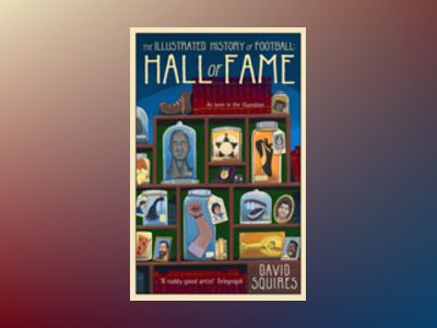 The Illustrated History of Football: Hall of Fame av David Squires