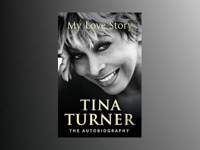 Tina Turner: My Love Story (Official Autobiography) av Tina Turner