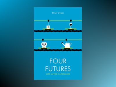 Four Futures: Life After Capitalism av Peter Frase