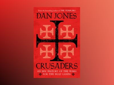 Crusaders - an epic history of the wars for the holy lands av Dan Jones
