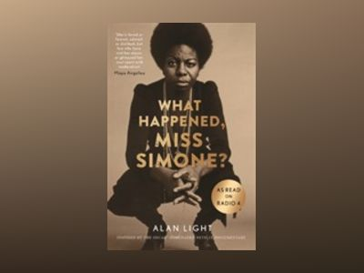 What Happened, Miss Simone? av Alan Light