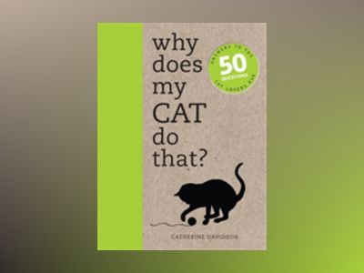 Why does my cat do that? - answers to the 50 questions cat lovers ask av Catherine Davidson