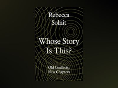 Whose Story Is This? av Rebecca Solnit