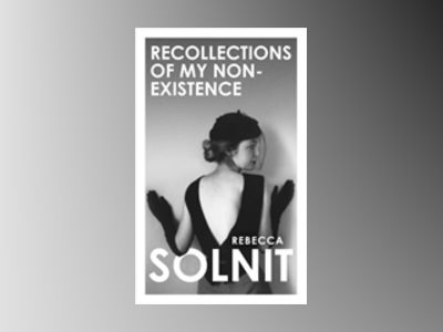 Recollections of My Non-Existence av Rebecca Solnit