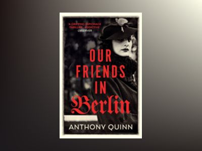 Our Friends in Berlin av Anthony Quinn