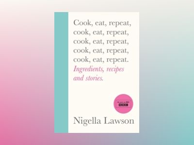 Cook, Eat, Repeat av Nigella Lawson