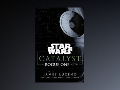 Star Wars: Catalyst: A Rogue One Novel av James Luceno