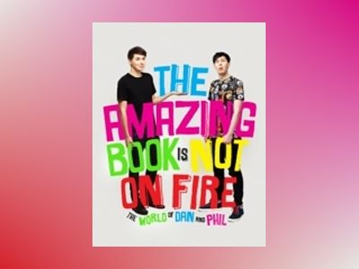 The Amazing Book is Not on Fire: The World of Dan and Phil av Dan Howell