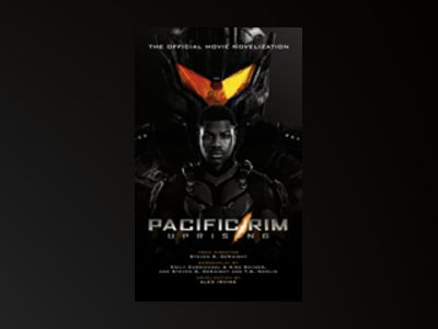 Pacific Rim Uprising : Official Movie Novelization av Alex Irvine