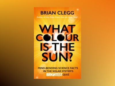 What colour is the sun? - mind-bending science facts in the solar systems b av Brian Clegg