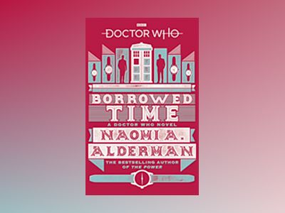 Doctor Who: Borrowed Time av Naomi Alderman