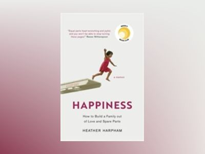 Happiness : The Crooked Little Road to Semi-Ever After av Heather Harpham