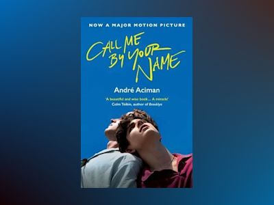Call Me By Your Name av Andre Aciman