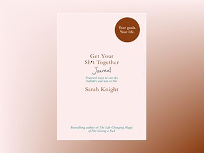 Get Your Sh*t Together Journal av Sarah Knight