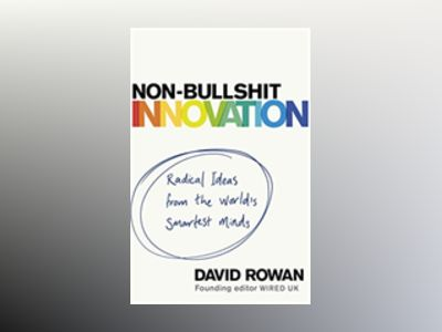 Non-Bullshit Innovation av David Rowan