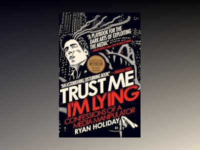 Trust Me I'm Lying av Ryan Holiday