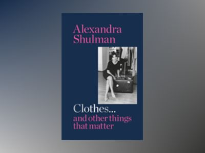 Clothes and Other Things That Matter av Alexandra Shulman