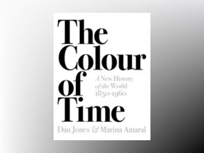The Colour of Time: A New History of the World, 1850-1960 av Dan Jones