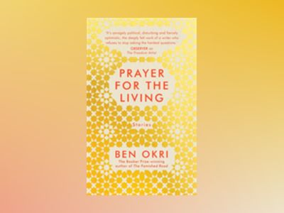 Prayer For the Living av Ben Okri