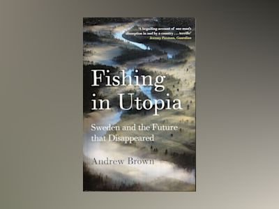 Fishing in Utopia: Sweden and the Future that disappeared av Andrew Brown