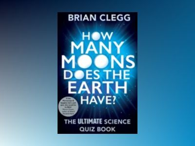 How Many Moons Does the Earth Have? av Brian Clegg