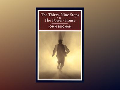 The thirty-nine steps ; The power-house av John Buchan